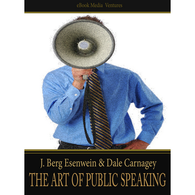 Product picture The Art of Public Speaking (J. Berg Esenwein & Dale Carnagey